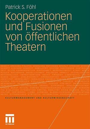 Kooperationen Und Fusionen Von Offentlichen Theatern af Patrick S. Fohl, Patrick S. F. Hl