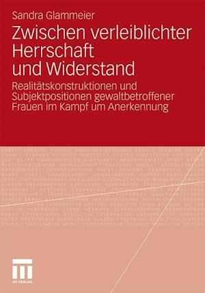 Zwischen Verleiblichter Herrschaft Und Widerstand af Sandra Glammeier