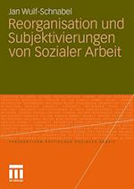 Reorganisation Und Subjektivierungen Von Sozialer Arbeit af Jan Wulf-Schnabel