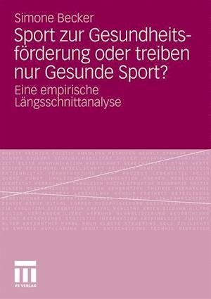 Sport Zur Gesundheitsforderung Oder Treiben Nur Gesunde Sport? af Simone Becker