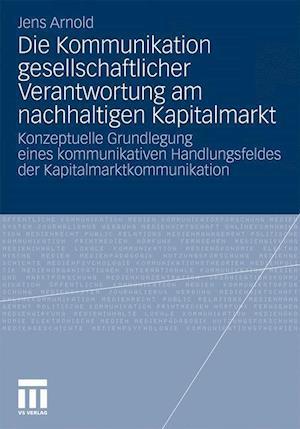 Die Kommunikation Gesellschaftlicher Verantwortung Am Nachhaltigen Kapitalmarkt af Jens Arnold