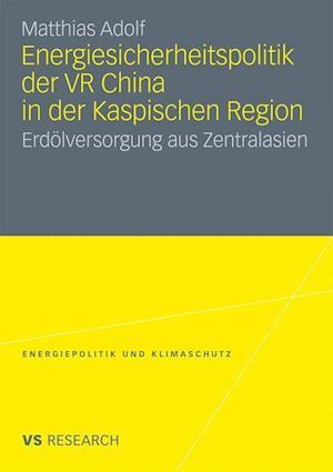 Energiesicherheitspolitik Der VR China in Der Kaspischen Region af Matthias Adolf