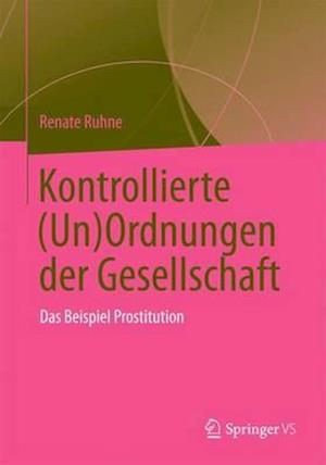 Kontrollierte (Un)Ordnungen Der Gesellschaft af Renate Ruhne