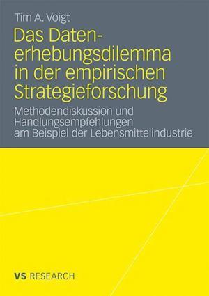 Das Datenerhebungsdilemma in Der Empirischen Strategieforschung af Tim A. Voigt