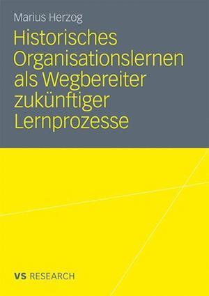 Historisches Organisationslernen ALS Wegbereiter Zukunftiger Lernprozesse af Marius Herzog