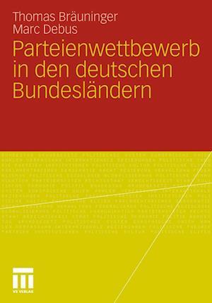 Parteienwettbewerb in Den Deutschen Bundeslandern af Thomas Br Uninger, Marc Debus, Thomas Brauninger