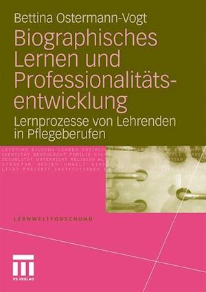 Biographisches Lernen Und Professionalitatsentwicklung af Bettina Ostermann-Vogt