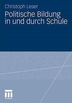Politische Bildung in Und Durch Schule af Christoph Leser