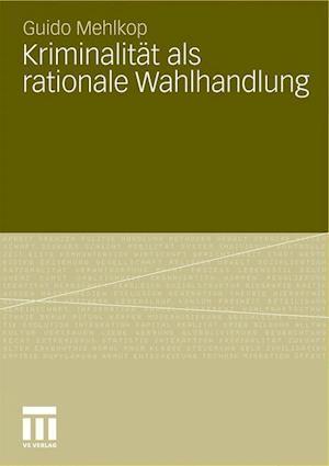 Kriminalitat ALS Rationale Wahlhandlung af Guido Mehlkop