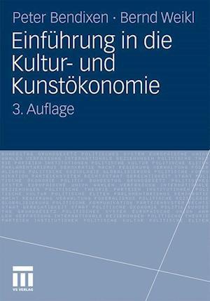 Einfuhrung in Die Kultur- Und Kunstokonomie af Bernd Weikl, Peter Bendixen