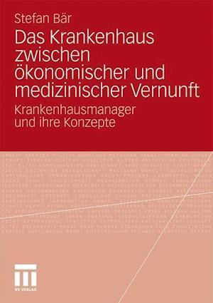 Das Krankenhaus Zwischen Okonomischer Und Medizinischer Vernunft af Stefan B. R., Stefan Bar