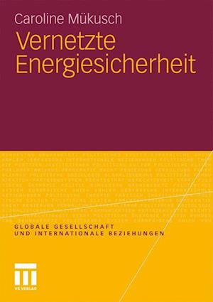 Vernetzte Energiesicherheit af Caroline Mukusch, Caroline M. Kusch
