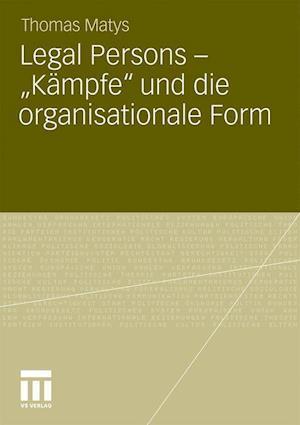 Legal Persons Kampfe Und Die Organisationale Form af Thomas Matys