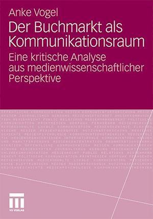 Der Buchmarkt ALS Kommunikationsraum af Anke Vogel