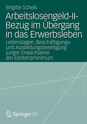 Arbeitslosengeld-II-Bezug Im Ubergang in Das Erwerbsleben af Brigitte Schels