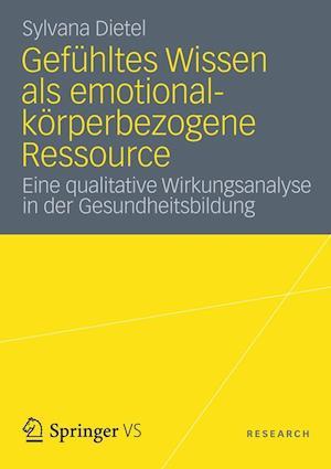 Gefuhltes Wissen ALS Emotional-Korperbezogene Ressource af Sylvana Dietel
