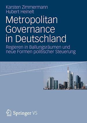 Metropolitan Governance in Deutschland af Karsten Zimmermann, Hubert Heinelt