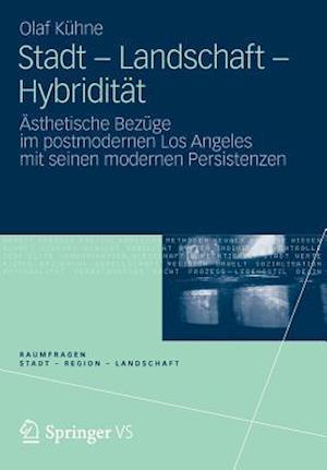 Stadt - Landschaft - Hybriditat af Olaf Kuhne, Olaf K. Hne