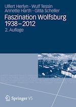 Faszination Wolfsburg 1938-2012 af Annette Harth, Wulf Tessin, Ulfert Herlyn