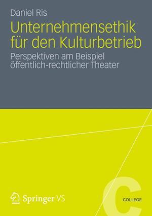 Unternehmensethik Fur Den Kulturbetrieb af Daniel Ris