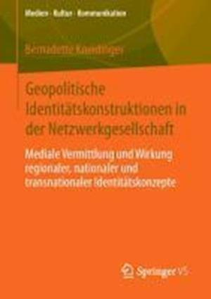 Geopolitische Identitatskonstruktionen in Der Netzwerkgesellschaft af Bernadette Kneidinger
