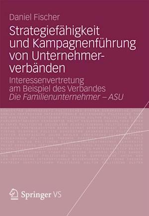 Strategiefahigkeit und Kampagnenfuhrung von Unternehmerverbanden af Daniel Fischer