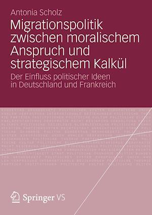 Migrationspolitik Zwischen Moralischem Anspruch Und Strategischem Kalkul af Antonia Scholz