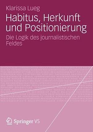 Habitus, Herkunft Und Positionierung af Klarissa Lueg