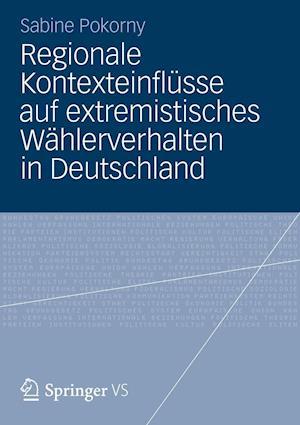 Regionale Kontexteinflusse Auf Extremistisches Wahlerverhalten in Deutschland af Sabine Pokorny