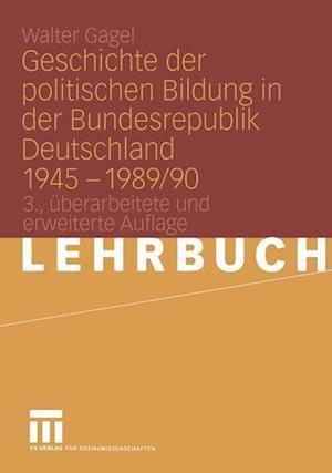Geschichte der Politischen Bildung in der Bundesrepublik Deutschland 1945 - 1989/90 af Walter Gagel