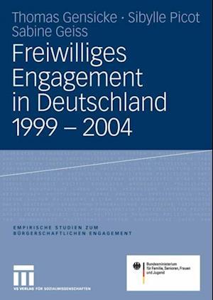 Freiwilliges Engagement in Deutschland 1999 - 2004 af Thomas Gensicke, Sibylle Picot, Sabine Geiss