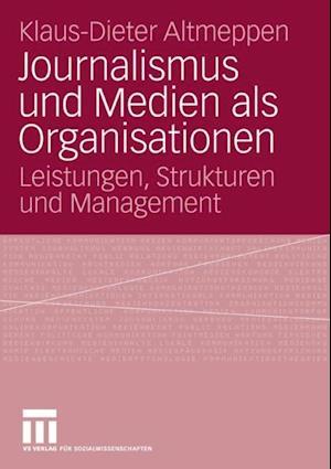Journalismus und Medien als Organisationen af Klaus-Dieter Altmeppen