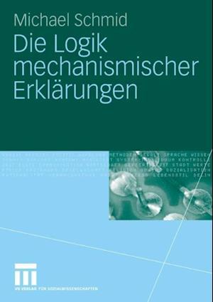 Die Logik mechanismischer Erklarungen af Michael Schmid