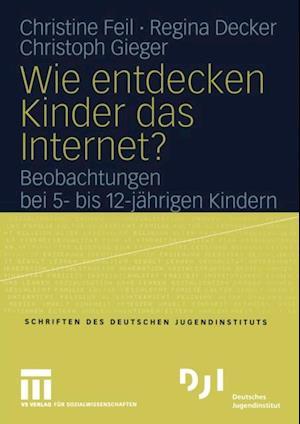 Wie entdecken Kinder das Internet? af Christine Feil, Christoph Gieger, Regina Decker