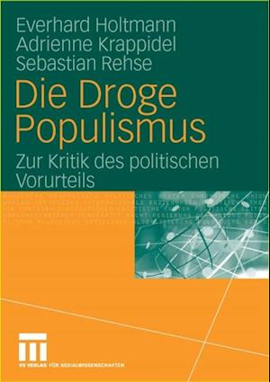 Die Droge Populismus af Everhard Holtmann, Adrienne Krappidel, Sebastian Rehse