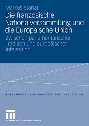 Die franzosische Nationalversammlung und die Europaische Union af Markus Stanat