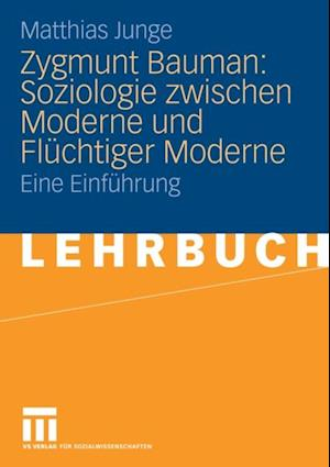 Zygmunt Bauman: Soziologie zwischen Moderne und Fluchtiger Moderne af Matthias Junge