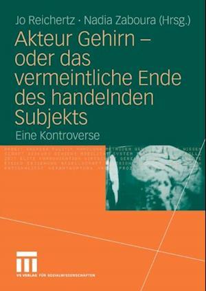 Akteur Gehirn - oder das vermeintliche Ende des handelnden Subjekts