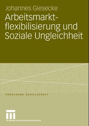 Arbeitsmarktflexibilisierung und Soziale Ungleichheit af Johannes Giesecke
