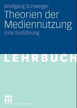 Theorien der Mediennutzung af Wolfgang Schweiger