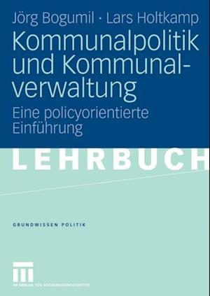 Kommunalpolitik und Kommunalverwaltung af Jorg Bogumil, Lars Holtkamp