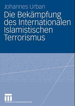 Die Bekampfung des Internationalen Islamistischen Terrorismus af Johannes Urban