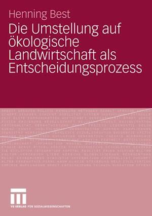 Die Umstellung auf okologische Landwirtschaft als Entscheidungsprozess af Henning Best