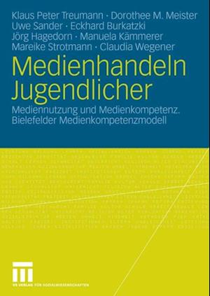 Medienhandeln Jugendlicher af Uwe Sander, Claudia Wegener, Klaus Peter Treumann