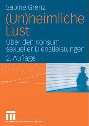 (Un)heimliche Lust af Sabine Grenz