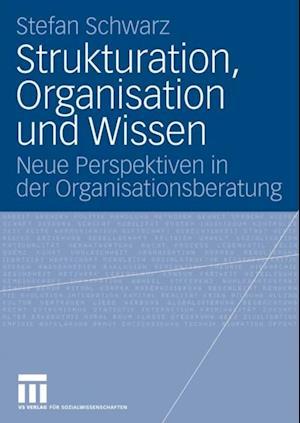 Strukturation, Organisation und Wissen af Stefan Schwarz