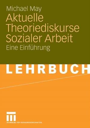 Aktuelle Theoriediskurse Sozialer Arbeit af Michael May