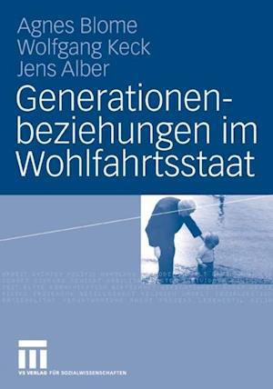 Generationenbeziehungen im Wohlfahrtsstaat af Jens Alber, Agnes Blome, Wolfgang Keck