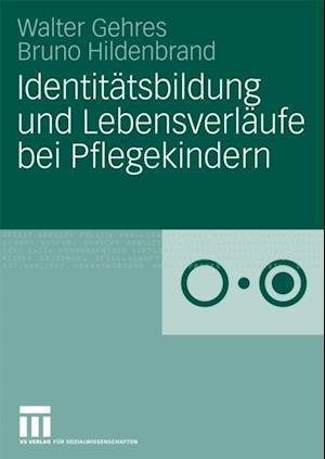 Identitatsbildung und Lebensverlaufe bei Pflegekindern af Bruno Hildenbrand, Walter Gehres