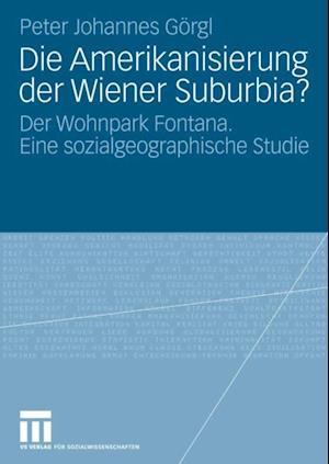 Die Amerikanisierung der Wiener Suburbia? af Peter Johannes Gorgl